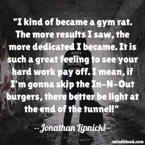 I kind of became a gym rat. The more results I saw, the more dedicated I became. It is such a great feeling to see your hard work pay off. I mean, if I'm gonna skip the In-N-Out burgers, there better be light at the end of the tunnel.