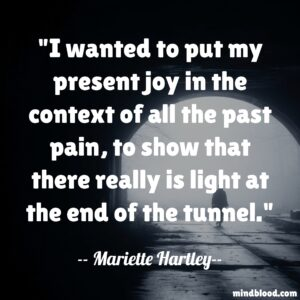 I wanted to put my present joy in the context of all the past pain, to show that there really is light at the end of the tunnel.