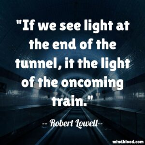 If we see light at the end of the tunnel, it the light of the oncoming train.