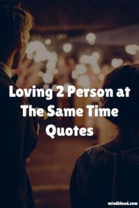 Loving 2 Person at The Same Time