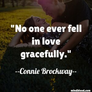 No one ever fell in love gracefully.