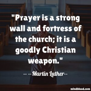 Prayer is a strong wall and fortress of the church; it is a goodly Christian weapon.