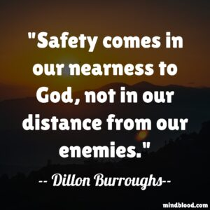 Safety comes in our nearness to God, not in our distance from our enemies.