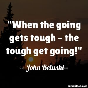 When the going gets tough – the tough get going!