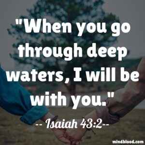 When you go through deep waters, I will be with you.