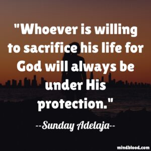 Whoever is willing to sacrifice his life for God will always be under His protection.