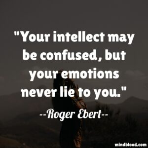Your intellect may be confused, but your emotions never lie to you.
