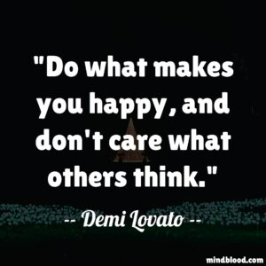 Do what makes you happy, and don't care what others think.