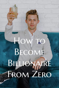 How to Become a Billionaire From Zero