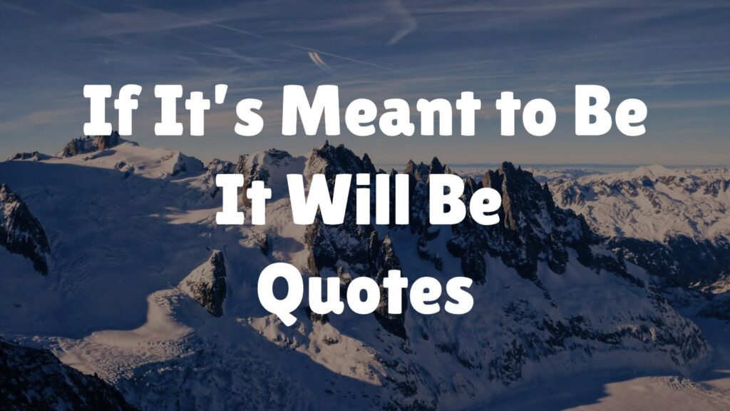 If It's Meant to Be, It Will Be Quotes