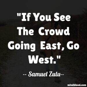 If you see the crowd going east, go west.