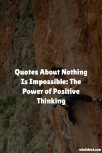 Nothing Is Impossible: The Power of Positive Thinking