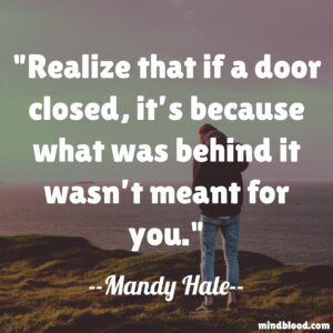 Realize that if a door closed, it's because what was behind it wasn't meant for you