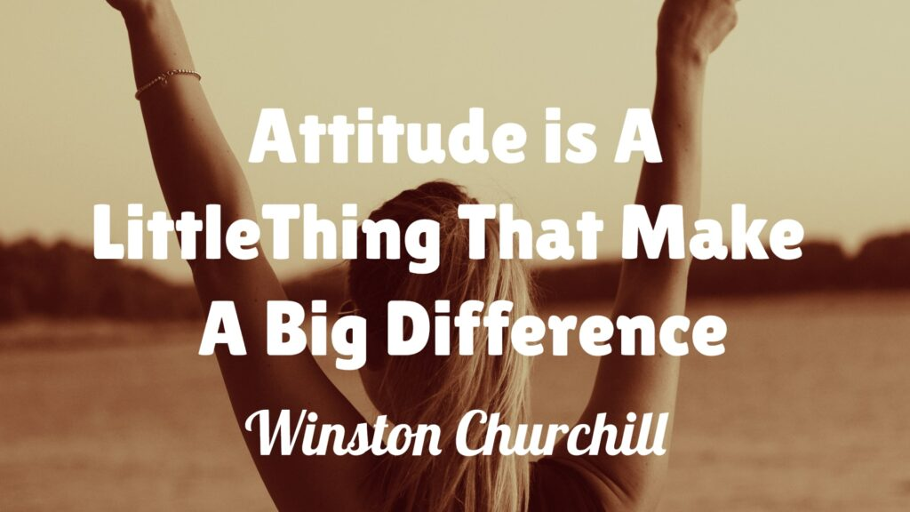Attitude is A Little Thing That Makes A Big Difference - Winston Churchill.