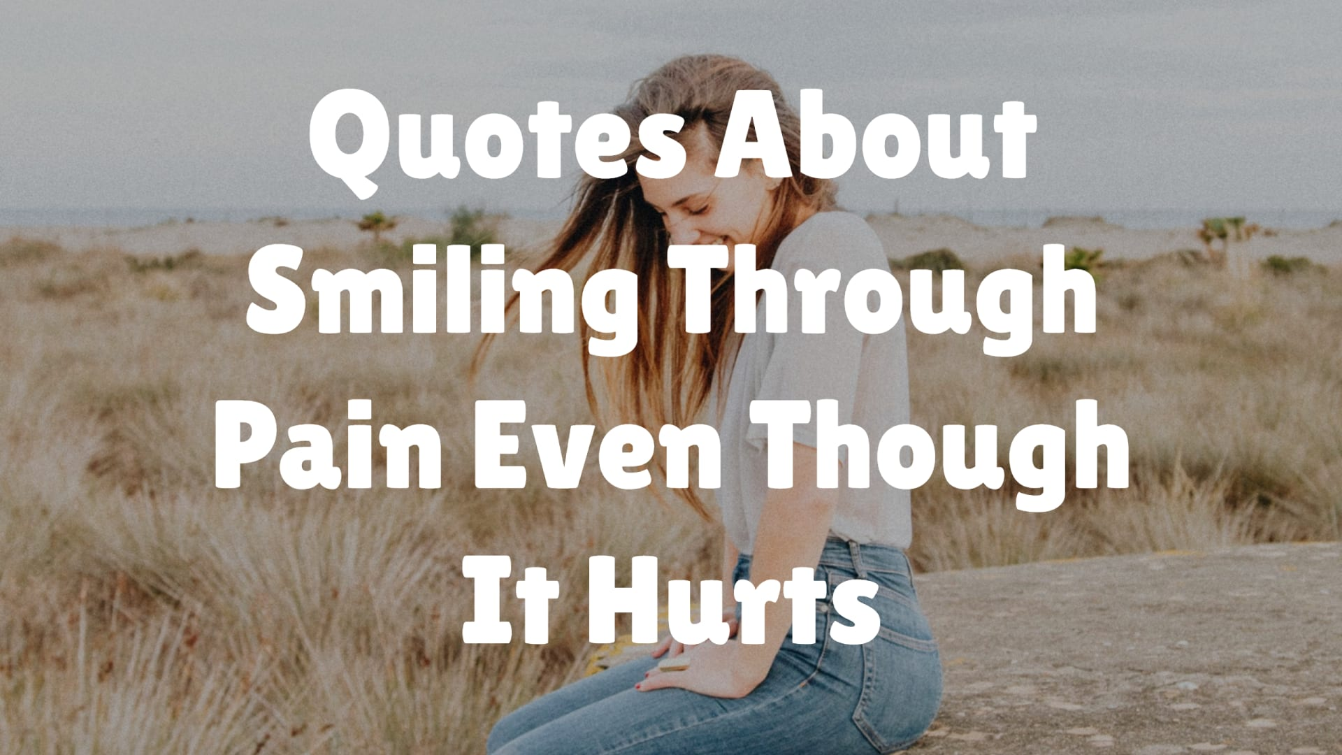 Quotes About Smiling Through Pain Even Though It Hurts