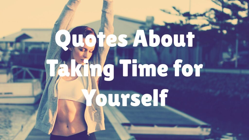 Quotes About Taking Time for Yourself