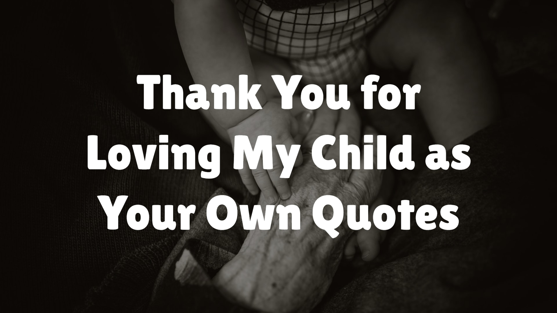 Thank You for Loving My Child as Your Own Quotes