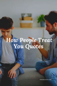 21 How People Treat You Quotes: Does it matter?