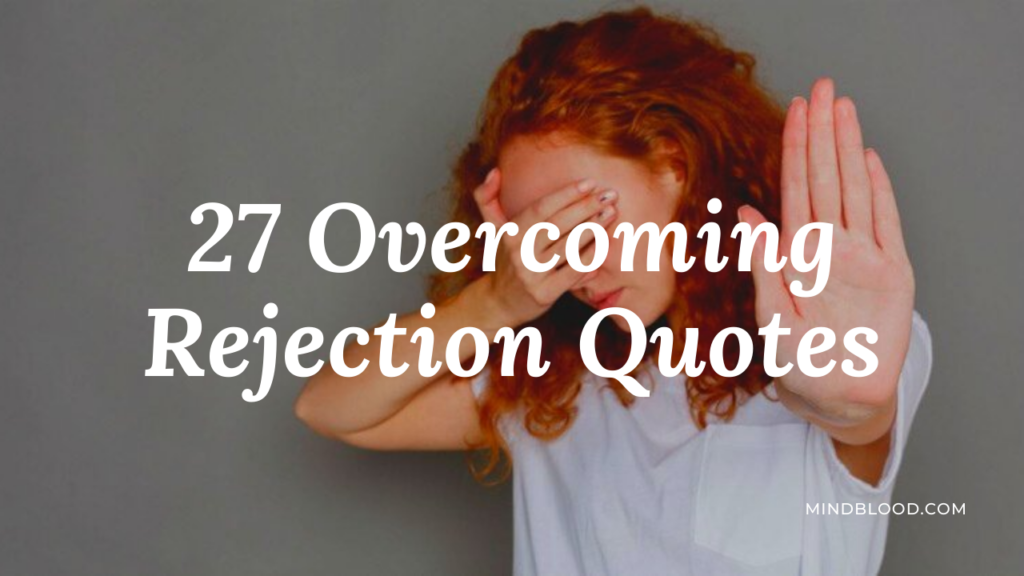 27 Overcoming Rejection Quotes: