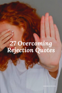 27 Overcoming Rejection Quotes: Tips for Getting Past a Time of Negativity