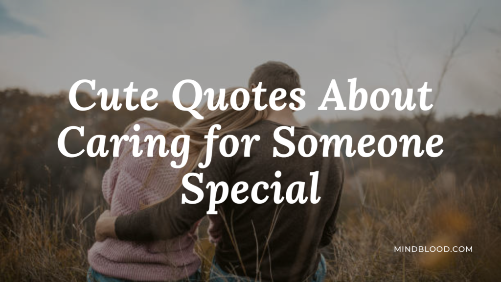 Cute Quotes About Caring for Someone Special