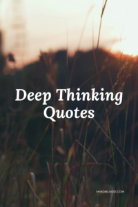 Deep Thinking Quotes 27 Best Quotes On Wisdom, Life, and Love