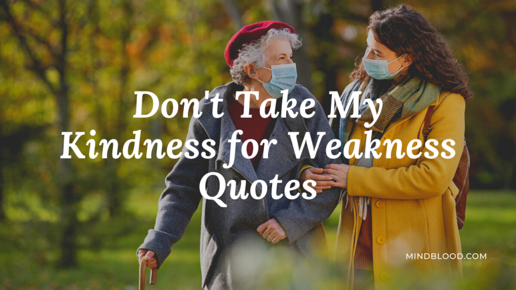 Don't Take My Kindness for Weakness Quotes