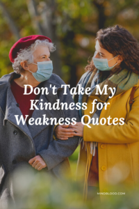 Don't Take My Kindness for Weakness Quotes (Top 21)