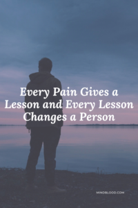 Every Pain Gives a Lesson and Every Lesson Changes a Person - Related Quotes