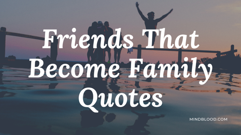 Friends That Become Family Quotes