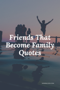 Friends That Become Family Quotes (top 27)
