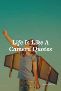 Life Is Like A Camera Quotes: 21 Inspirational Quotes That Will Change Your Perspective