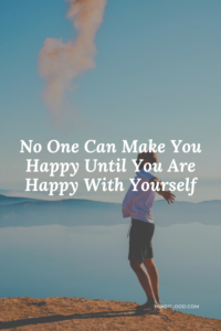 No One Can Make You Happy Until You Are Happy With Yourself - Related Quotes