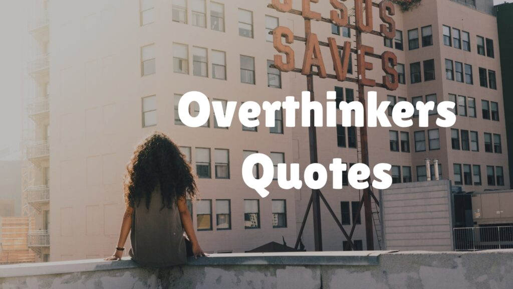 Overthinkers Quotes