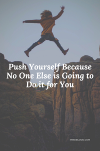 Push Yourself Because No One Else is Going to Do it for You - Related Quotes