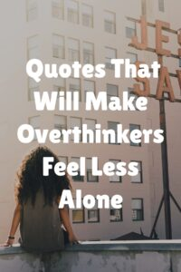 Quotes That Will Make Overthinkers Feel Less Alone