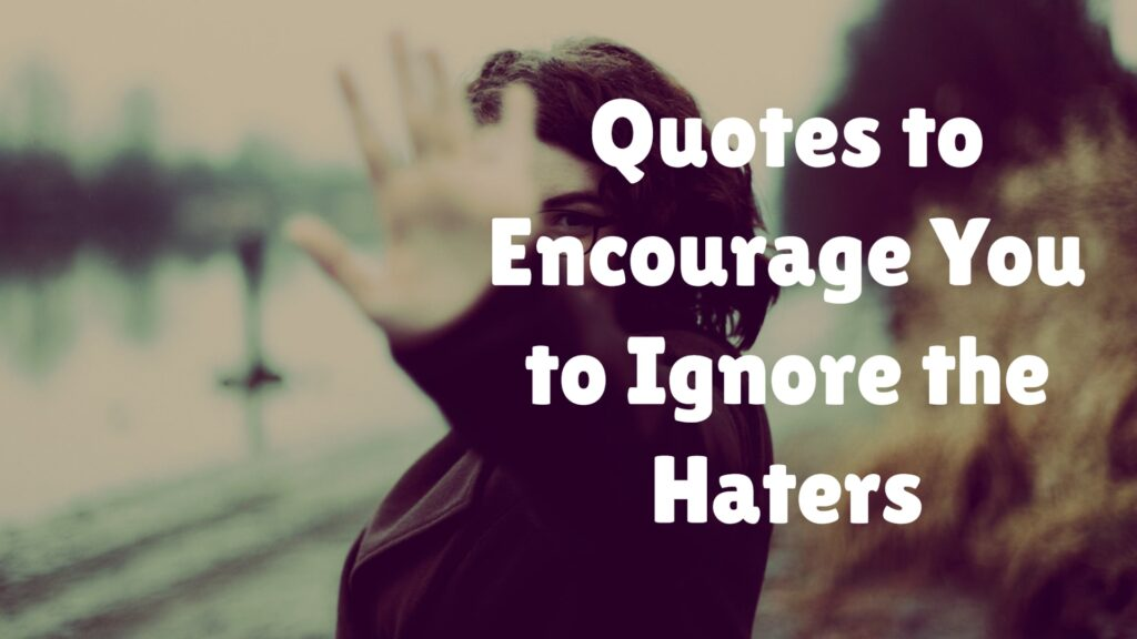 Quotes to Encourage You to Ignore the Haters