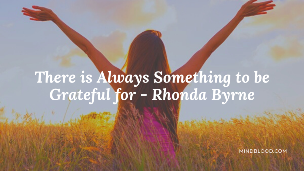 There is Always Something to be Grateful for - Rhonda Byrne
