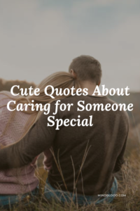 Top 27 Cute Quotes About Caring for Someone Special