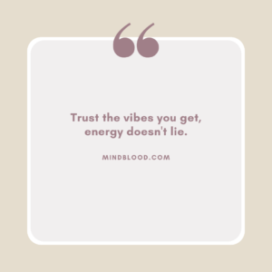 Trust the vibes you get, energy doesn't lie